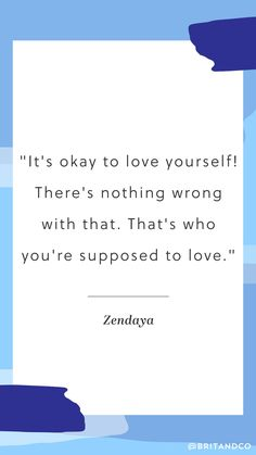 "Love this quote from Zendaya: ""It's okay to love yourself! There's nothing wrong with that. That's who you're supposed to love."""