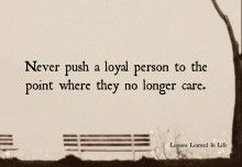 Lessons Learned in Life| Never push a loyal preson