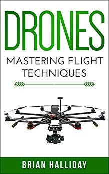 Author: Brian Halliday ISBN: 1520410417 Number Of Pages: 84 Publisher: Independently published Details: Drones: Mastering Flight Techniques is a complete guide Gopro Drone, Buy Drone, Drone Quadcopter, Drone Videography, Professional Drone, Flying Drones, Drone Technology, Free Kindle Books, Drone Photography