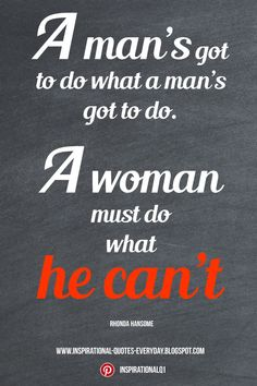 """A man's got to do what a man's got to do. A woman must do what he can't."" – Rhonda Hansome #women #quotes #InspirationalQuotes #InspirationalQuotesforWomen"