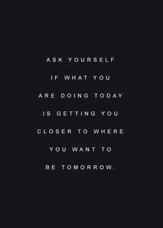 Ask myself this everyday..... just need to know you want to see me tomorrow too.....