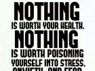 Nothing is worth you health