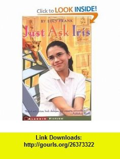 Just Ask Iris (9780689844546) Lucy Frank , ISBN-10: 0689844549  , ISBN-13: 978-0689844546 ,  , tutorials , pdf , ebook , torrent , downloads , rapidshare , filesonic , hotfile , megaupload , fileserve
