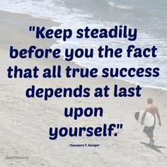 """""""Keep steadily before you the fact that all true success depends at last upon yourself."""" ~ T. Hunger  #success"""