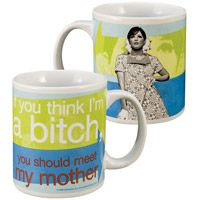 """You think I'm a Bitch, You Should Meet My Mother"" Coffee Mug  http://www.retroplanet.com/PROD/26304"