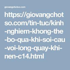 https://giovangchotso.com/tin-tuc/kinh-nghiem-khong-the-bo-qua-khi-soi-cau-voi-long-quay-khi-nen-c14.html