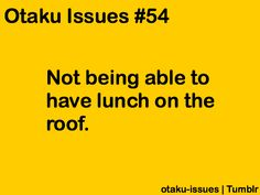 I want 2 have lunch on a roof T^T
