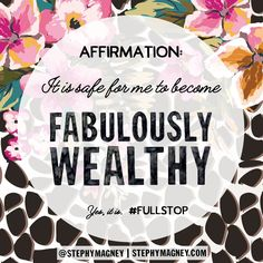 "Attract abundance, repeat after me ""It is safe for me to become fabulously wealthy."" #affirmation"