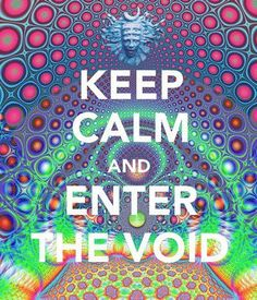 Keep calm and enter the void