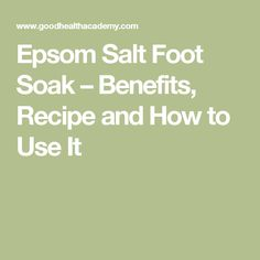 Epsom Salt Foot Soak – Benefits, Recipe and How to Use It