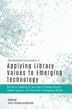 ACRL announces the publication of Applying Library Values to Emerging Technology: Decision-Making in the Age of Open Access, Maker Spaces, and the Ever-Changing Library, edited by Peter D. Fernandez and Kelly Tilton. The title is book number 72 in ACRL's Publications in Librarianship series. This th