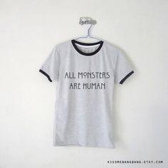 All Monsters Are Human Ringer Tee / Unisex Tshirt / Tumblr / Plus Size by KissMeBangBang on Etsy https://www.etsy.com/listing/221447935/all-monsters-are-human-ringer-tee-unisex