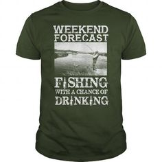 Full selection of fishing shirts:  Weekend Forecast Fishing With A Chance Of Drinking T Shirt