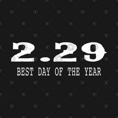 Leap Year Birthday Shirt Gift February - Leap Year Birthday February - T-Shirt Leap Year Birthday, February Birthday, Leap Day Quotes, February Quotes, Baby Boy Rooms, Birthday Shirts, Sweet 16, Nursery, Sayings
