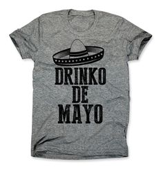 Drinko De Mayo T-Shirt by HG Apparel At HG Apparel we think it should be Cinco De Mayo every day! And it can be when you add the hilarious Drinko De Mayo shirt to your closet. This funny Cinco De Mayo