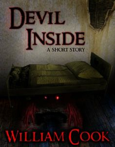 FREE FOR KINDLE - Devil Inside by William Cook,  if you guys seen what he was able to do with namesake 2 -- go ahead and give this a test drive.  You're up William -- #Horror solo William Cook.