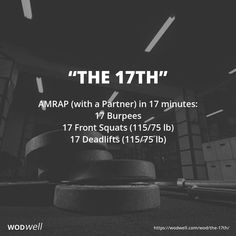 """The 17th"" WOD - AMRAP (with a Partner) in 17 minutes: 17 Burpees; 17 Front Squats (115/75 lb); 17 Deadlifts (115/75 lb)"