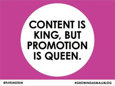 content is king, but promotion is queen. #quote #growingasmallblog