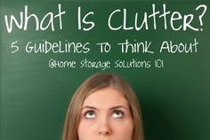 Do you want to become a clutter buster? Here are 5 guidelines to consider when determining what is truly clutter in your home. {on Home Storage Solutions 101}