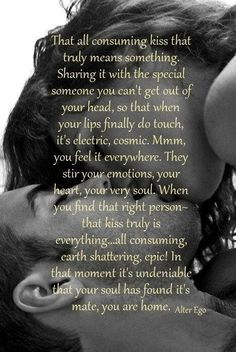Ahhhhh my love!! Our kisses are ALL CONSUMING & SOOOO INCREDIBLY AWESOME BEYOND ANY DESCRIPTION!! I LOVE YOU SO MUCH!!! <3