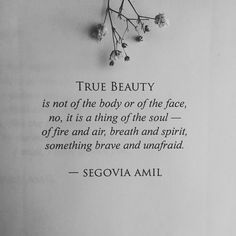 True beauty is a thing of the Soul ~ of Fire and Air ~ Breath and Spirit ~ something Brave and Unafraid ~ Segovia Amil ~❤️~ Rumi Quotes, Poem Quotes, Words Quotes, Wise Words, Life Quotes, Inspirational Quotes, Sayings, Qoutes, Segovia Amil