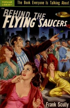 mattadoresit:  Frank Scully - Behind The Flying Saucersillustration by Earle Bergey, 1951