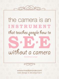 The camera is an instrument that teaches people how to see without a camera. Photography Quotes Funny, Camera Photography, Photography Website, Love Photography, Inspiring Photography, Great Quotes, Funny Quotes, Inspirational Quotes, Camera Quotes