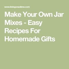 Make Your Own Jar Mixes - Easy Recipes For Homemade Gifts