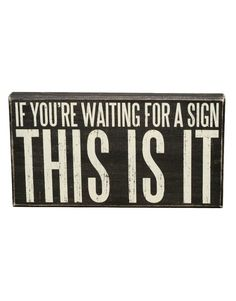 Funny - LOL! If you are waiting for a sign, this is it!