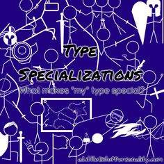 The unique specializations that drive of each of the Sixteen Personality Types. What makes *your* type special? What matters more than anything to *you* and your type?