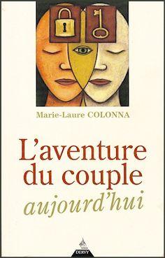 L'aventure du couple aujourd'hui Par Marie-Laure Colonna Parce que le couple est quelque chose qui se construit...