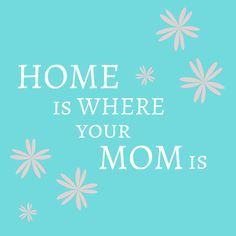 Home is Where Your Mom is. Quotes about Mothers. #PutYourHeartToPaper Mother's Day at @Hallmark. #spon