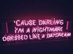 Cause darling i am a nightmare dressed like daydream