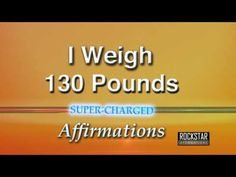 How To Achieve Significant Weight Loss : I Now Weigh 130 Pounds  Weight Loss  Super-Charged Affirmations