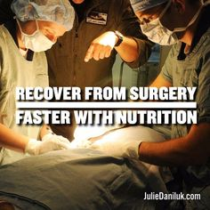 Recover From Surgery Faster With Nutrition