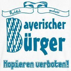 Bayerischer Bürger - rechtlich geschützt und kopieren verboten. Witzige Shirts und Geschenke für alle stolzen Bayern.