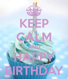 *Keep Calm and Happy Birthday
