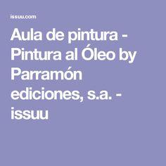 Aula de pintura - Pintura al Óleo by Parramón ediciones, s.a. - issuu