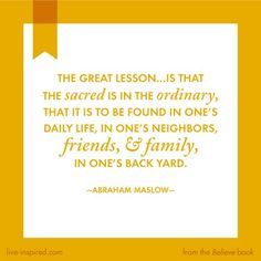 the sacred is in the ordinary. <3