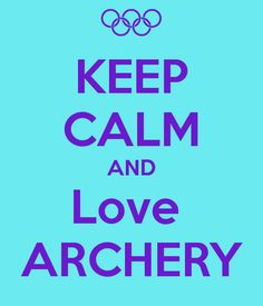 Keep Calm and Love Archery