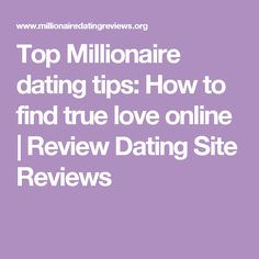 Top Millionaire dating tips: How to find true love online | Review Dating Site Reviews
