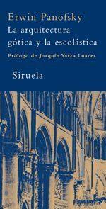 La arquitectura gótica y la escolástica / Erwin Panofsky ; prólogo de Joaquín Yarza Luaces ; traducción del inglés de Julia Ramírez Blanco