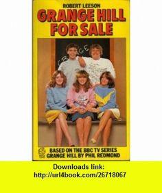 Grange Hill for Sale (9780006718130) Robert Leeson , ISBN-10: 0006718132  , ISBN-13: 978-0006718130 ,  , tutorials , pdf , ebook , torrent , downloads , rapidshare , filesonic , hotfile , megaupload , fileserve