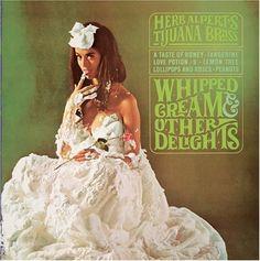 Herb Alpert and the Tijuana Brass -   I loved this album!!