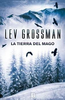 Tierra del mago, La - Lev Grossman - «Grossman nos recuerda que la buena escritura puede cautivar los sentidos, la imaginación y el intelecto.» The Washington Post