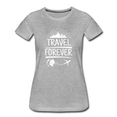 Coole Outfits für Weltenbummler | Travel Forever - Das Shirt. Cooles Reise Outfit - Frauen Premium T-Shirt T Shirt Designs, Shops, Pullover, Mens Tops, Fashion, Matching Outfits, Cool Outfits, Viajes, Woman