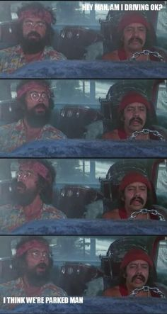 cheech & chong up in smoke!  Crazy, funny movie from back in the day!
