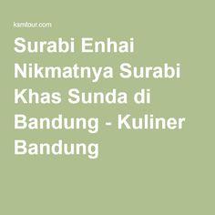 Surabi Enhai Nikmatnya Surabi Khas Sunda di Bandung - Kuliner Bandung