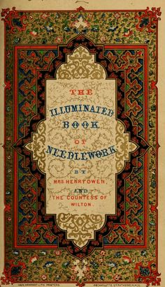 The illuminated book of needlework : comprising knitting, netting, crochet, and embroidery HISTORY Cross Stitch Embroidery, Embroidery Patterns, Cross Stitch Patterns, Sewing Patterns, Embroidery Books, Hand Embroidery, Crochet Patterns, Skirt Patterns, Needlepoint Patterns