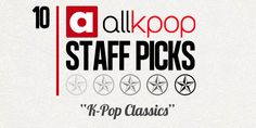 Staff Picks---To kick off our Staff Picks feature this week, we'd like to share our all-time favorite classic K-Pop songs. This list reflects our first encounters with K-Pop, which for some of us, goes back more than 10 years.